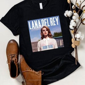 Lana Del Rey Born To Die Lyrics T Shirt Unisex Hoodie Gift For Men Women